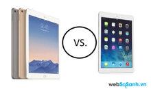 So sánh điểm khác biệt giữa  iPad Air và iPad Air 2