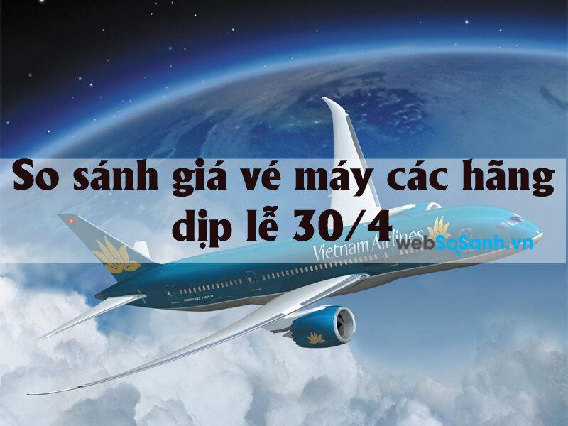 So sánh giá vé máy bay các hãng trong dịp nghỉ lễ 30/4