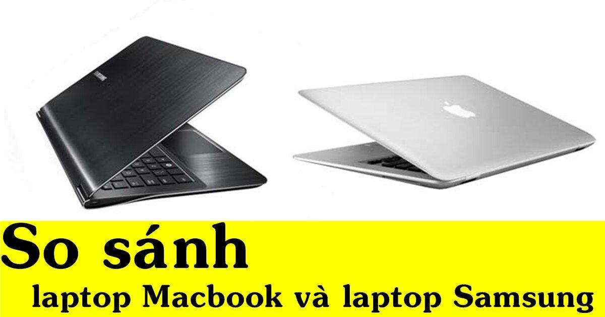 So sánh hai thương hiệu laptop Macbook và Samsung