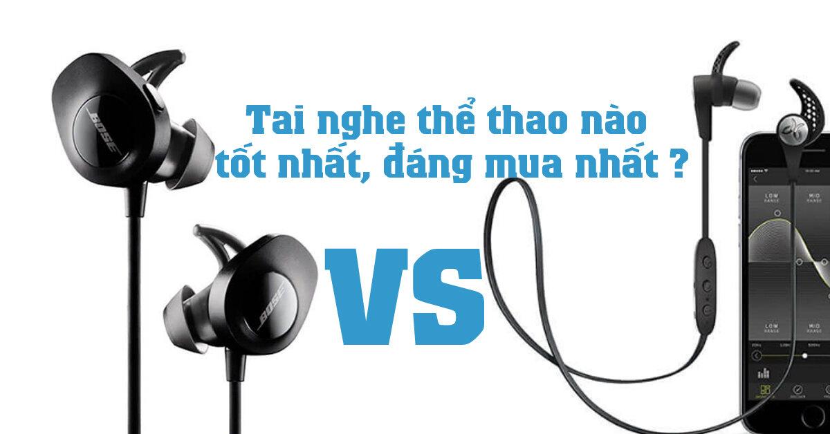 So sánh Jaybird X3 và Bose SoundSport Wireless : Tai nghe thể thao nào tốt nhất, đáng mua nhất ?
