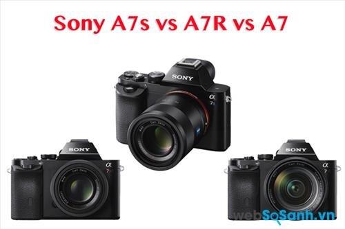 So sánh máy ảnh Sony A7R, A7S và A7