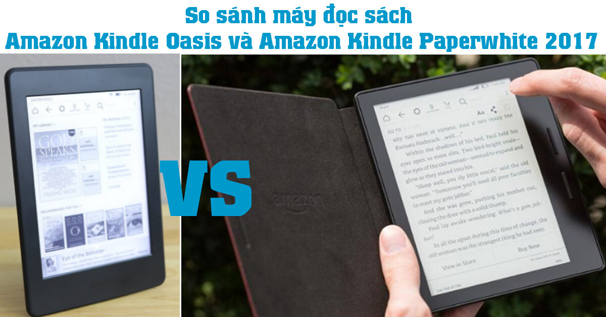 So sánh máy đọc sách Amazon Kindle Oasis và Amazon Kindle Paperwhite 2017