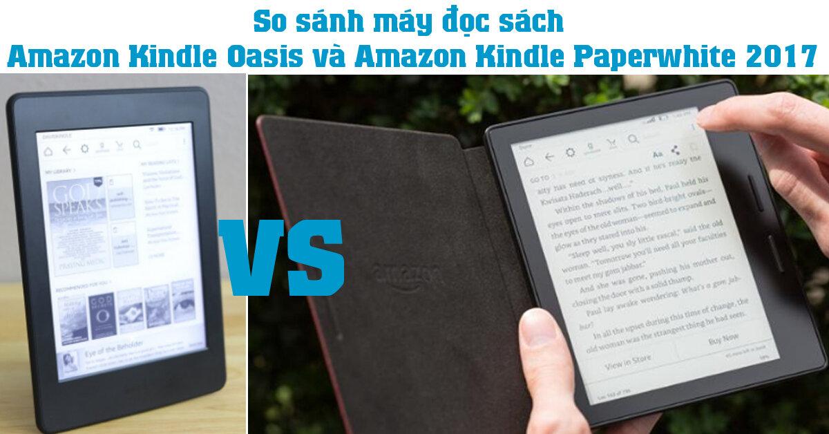 So sánh máy đọc sách Amazon Kindle Oasis và Amazon Kindle Paperwhite 2017