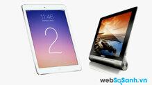 So sánh máy tính bảng iPad Air 2 và Lenovo Yoga Tablet 2
