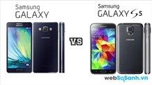 So sánh nhanh điện thoại Galaxy A5 và Galaxy S5 của Samsung