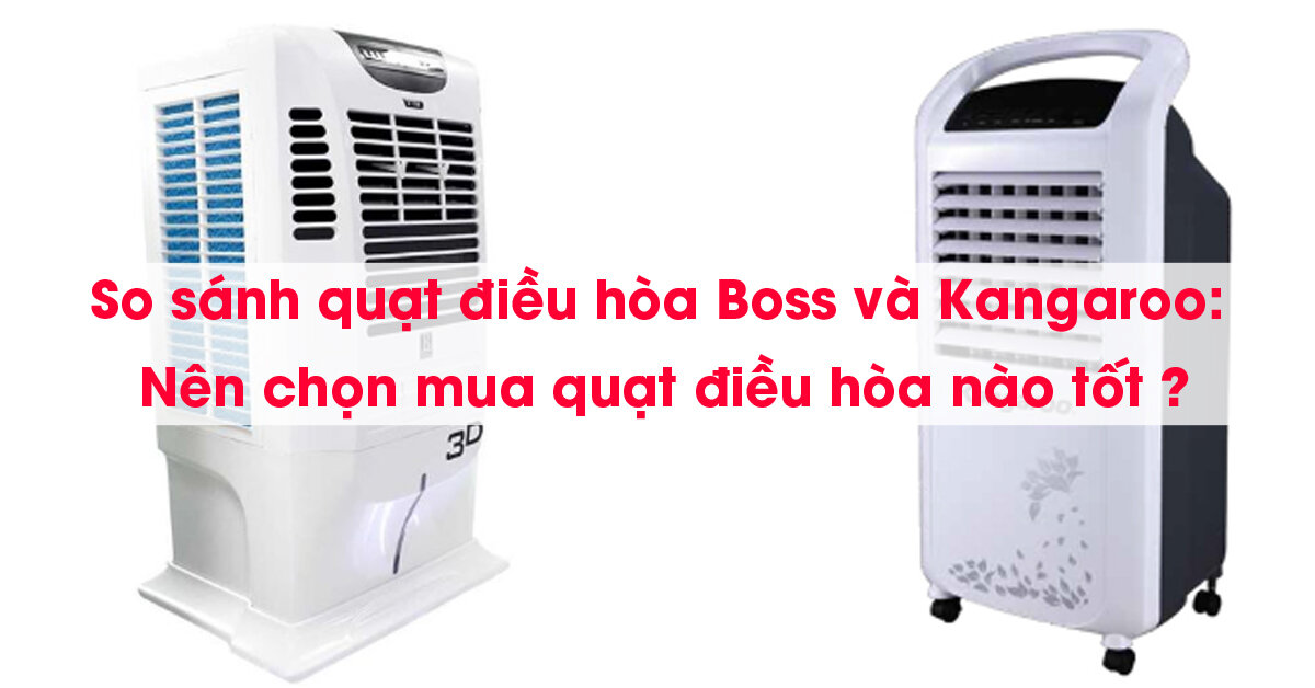 So sánh quạt điều hòa Boss và Kangaroo : Nên chọn mua quạt điều hòa nào tốt ?