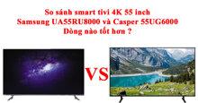 So sánh smart tivi 4K 55 inch Samsung UA55RU8000 và Casper 55UG6000 : dòng nào tốt hơn ?