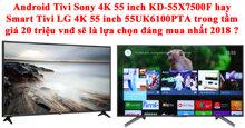 So sánh smart tivi màn hình lớn giá rẻ 55 inch có hỗ trợ tìm kiếm giọng nói tiếng Việt của Sony và LG