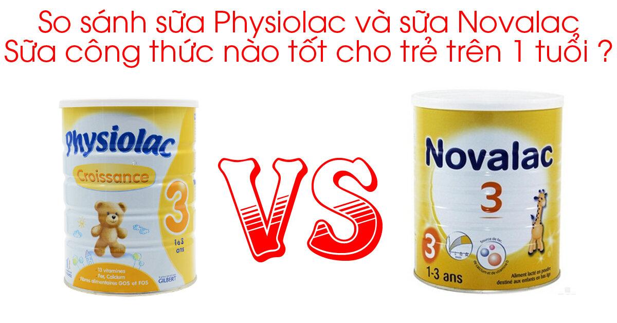 So sánh sữa Physiolac và sữa Novalac : Sữa công thức nào tốt cho trẻ trên 1 tuổi ?