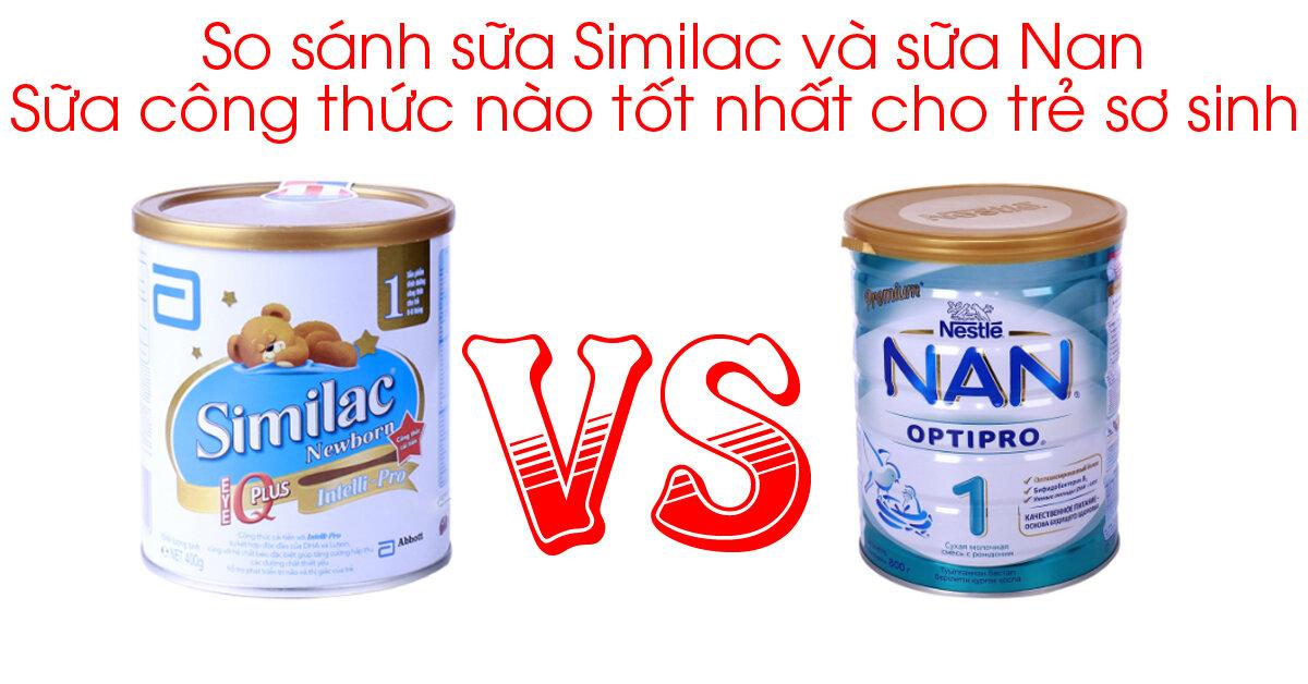 So sánh sữa Similac và sữa Nan : Sữa công thức nào tốt nhất cho trẻ sơ sinh ?