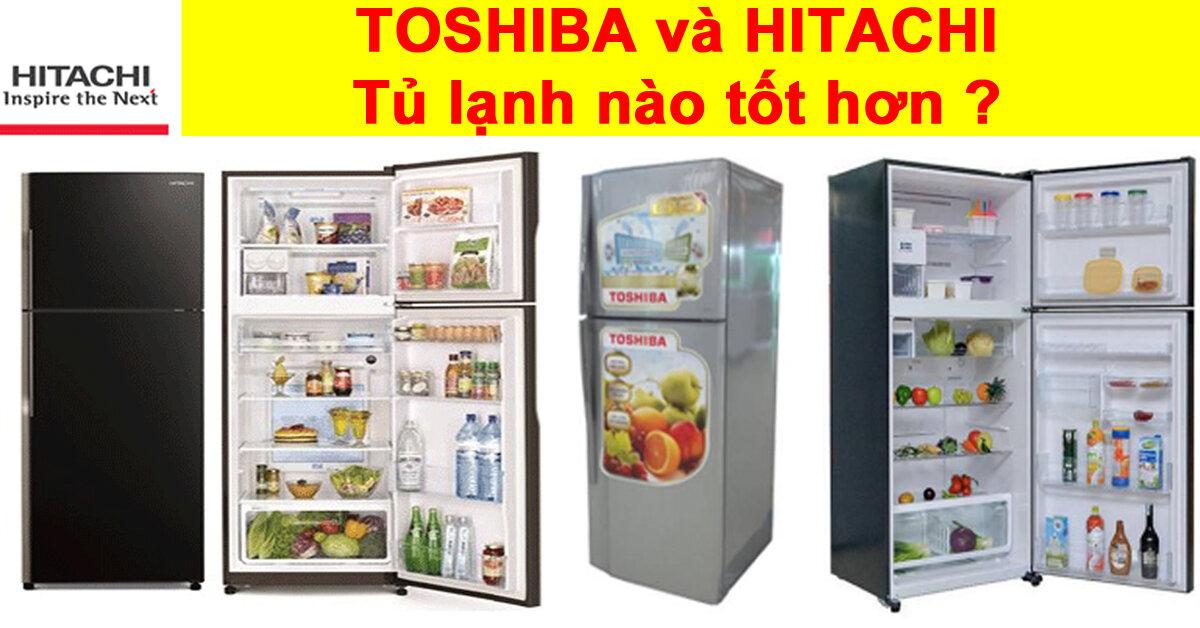 So sánh tủ lạnh toshiba và hitachi – Tủ lạnh nào tốt nhất hiện nay ?