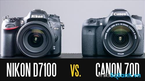 So sánh ưu – nhược điểm của máy ảnh Nikon D7100 và Canon 70D