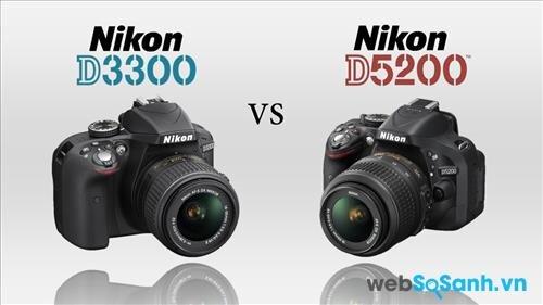 So sánh ưu – nhược điểm của máy ảnh Nikon D5200 và Nikon D3300
