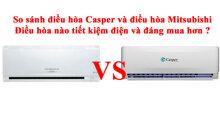 So sánhđiều hòa Caspervà điều hòa Mitsubishi – Điều hòa nào tiết kiệm điện và đáng mua hơn ?