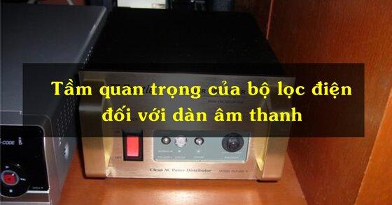 Tầm quan trọng của bộ lọc điện đối với dàn âm thanh