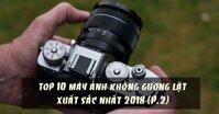 TOP 10 máy ảnh không gương lật xuất sắc nhất năm 2018 (P.2)