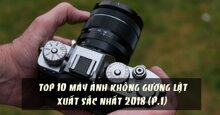 TOP 10 máy ảnh không gương lật xuất sắc nhất năm 2018 (P.1)
