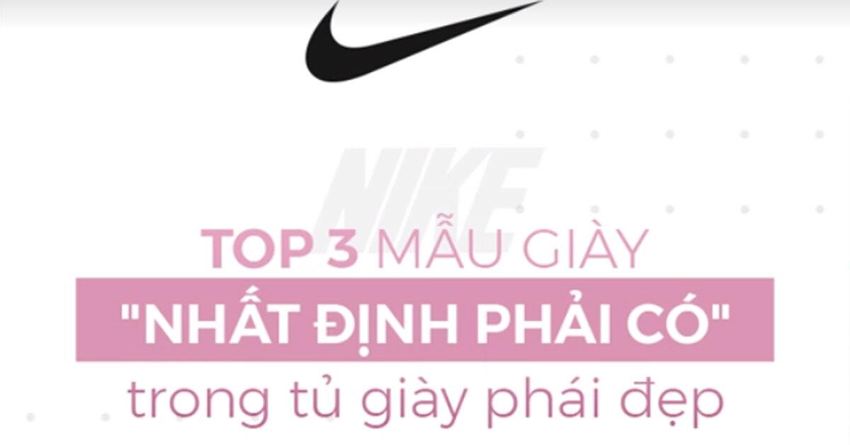 """Top 3 mẫu giày Nike chính hãng """"NHẤT ĐỊNH PHẢI CÓ"""" trong tủ giày phái đẹp năm nay"""