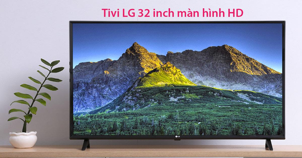 Top 3 tivi LG 32 inch màn hình HD giá mềm từ 5 đến 7 triệu đồng