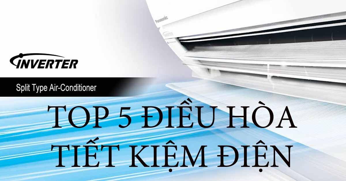 TOP 5 ĐIỀU HÒA TIẾT KIỆM ĐIỆN ĐÁNG ĐỒNG TIỀN NHẤT HIỆN NAY