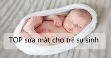 Top 5 loại sữa công thức mát, dễ tiêu hóa, gần giống sữa mẹ nhất cho bé sơ sinh