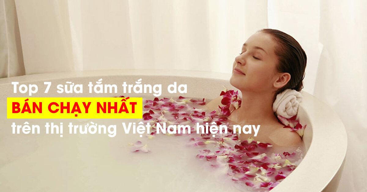 Top 7 sữa tắm trắng da bán chạy nhất trên thị trường Việt Nam hiện nay
