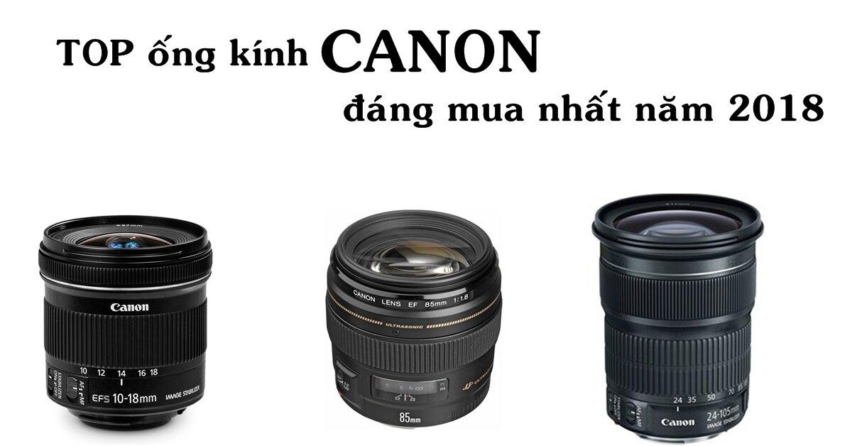 TOP ống kính Canon 'hot' nhất năm 2018 cho các tín đồ nhiếp ảnh
