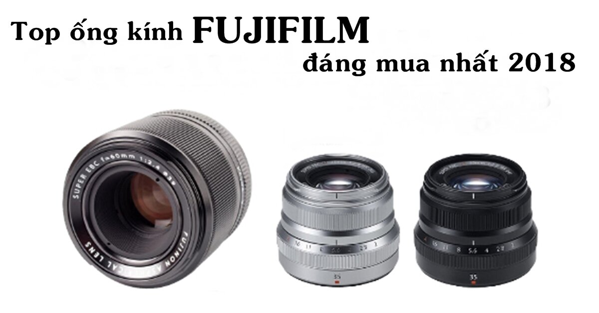 TOP ống kính máy ảnh Fujifilm đáng mua nhất năm 2018