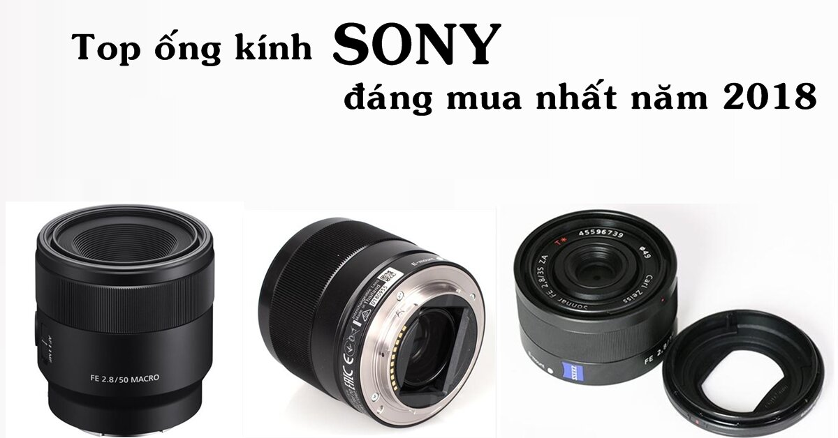 TOP ống kính Sony đáng sở hữu nhất trong năm 2018