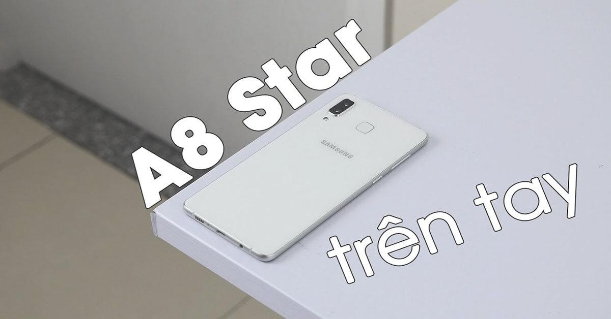 Trải nghiệm Samsung Galaxy A8 Star: Thiết kế hoàn hảo – Hiệu năng xử lý tuyệt vời
