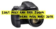 Loạt máy ảnh siêu zoom đáng mua nhất năm 2018