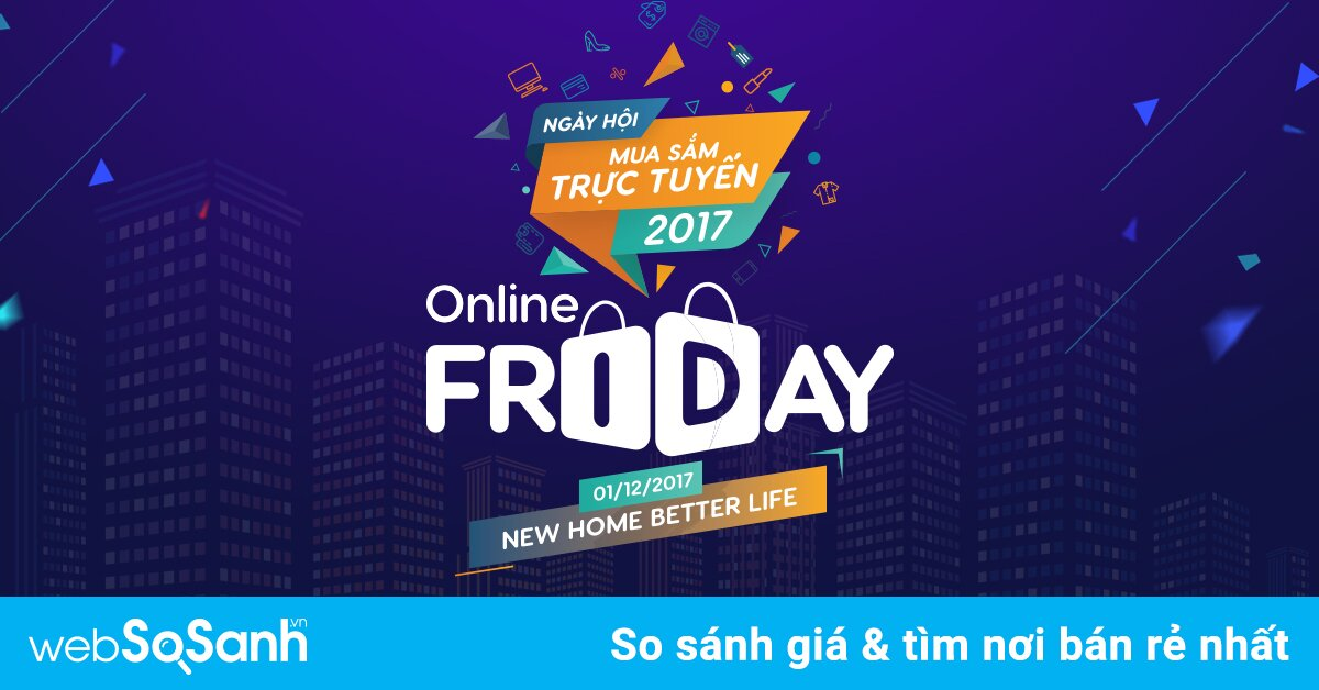 Trước Giờ G Chờ Săn Sản phẩm: Tổng hợp giảm giá sốc các mặt hàng trong Online Friday 2017