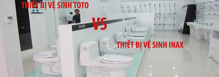 So sánh bồn cầu INAX và bồn cầu TOTO