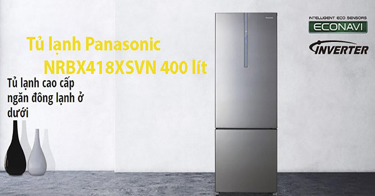 Tủ lạnh Panasonic NRBX418XSVN 400 lít giá rẻ bất ngờ – Sự lựa chọn hoàn hảo trong dịp cuối năm 2018