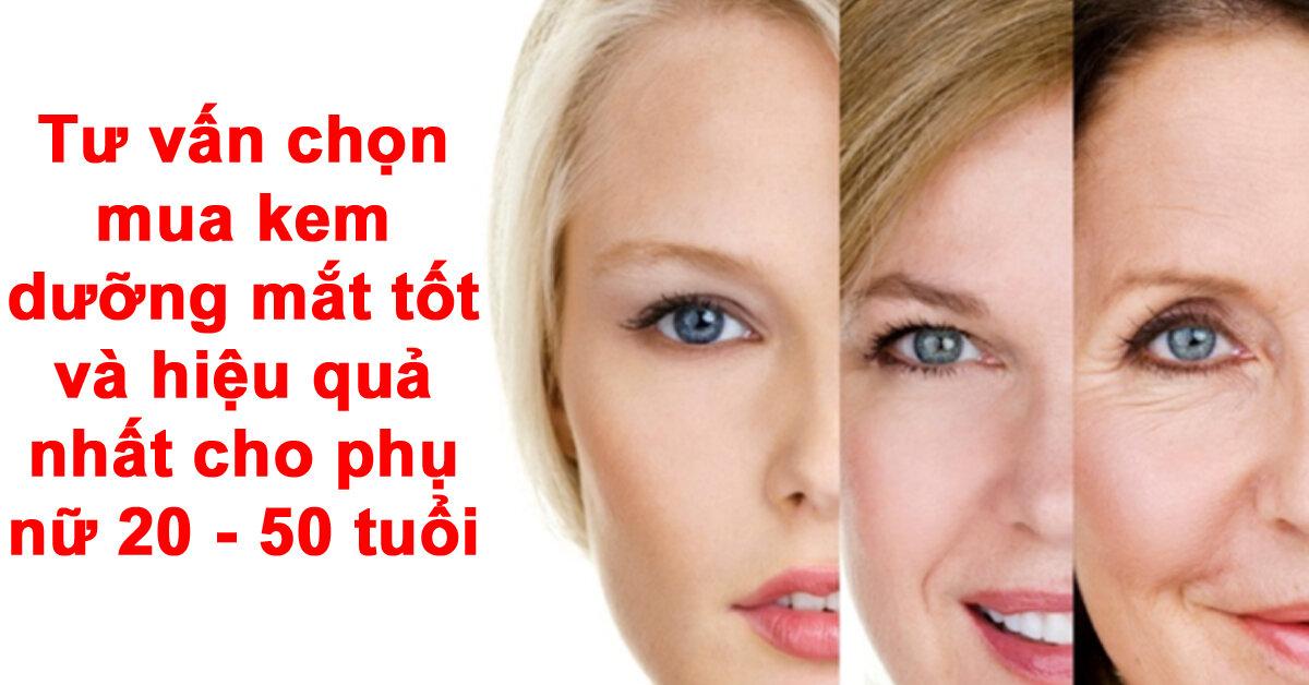 Tư vấn chọn mua kem dưỡng mắt tốt và hiệu quả nhất cho phụ nữ 20 – 50 tuổi