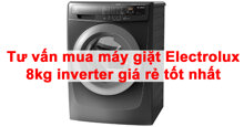 Tư vấn mua máy giặt Electrolux 8kg inverter giá rẻ tốt nhất