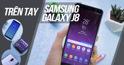 """Điện thoại Samsung Galaxy J8: """"Cục đá bạc"""" trong phân khúc giá tầm trung"""