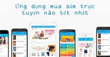 Ứng dụng mua sắm online nào tốt nhất, giá rẻ nhất hiện nay?