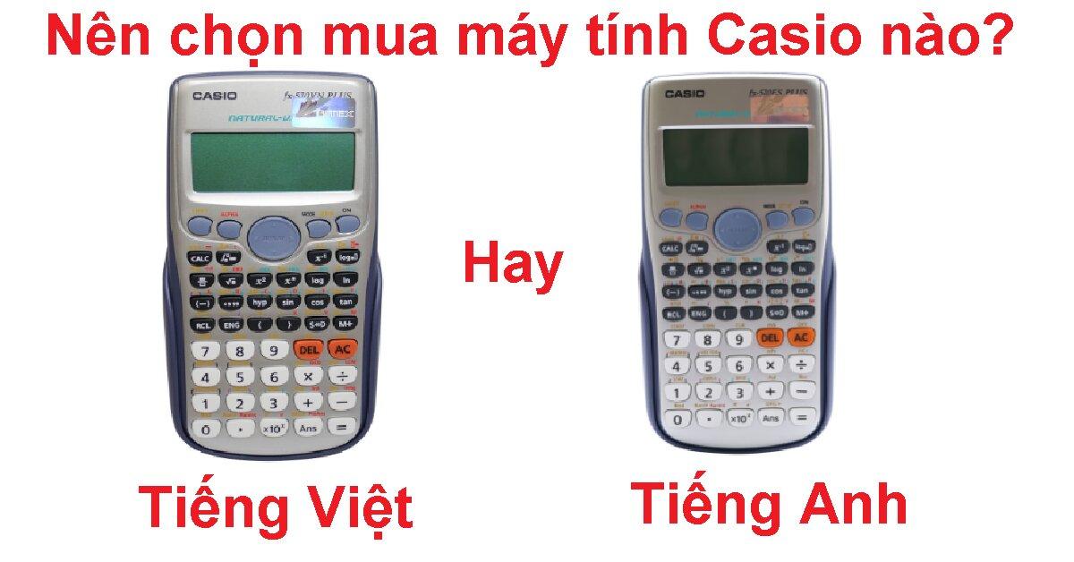 Vì sao nên mua máy tính Casio FX tiếng Việt để sử dụng hơn là tiếng Anh?