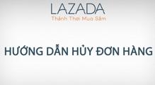 Hướng dẫn chi tiết cách hủy đơn hàng mua trên Lazada