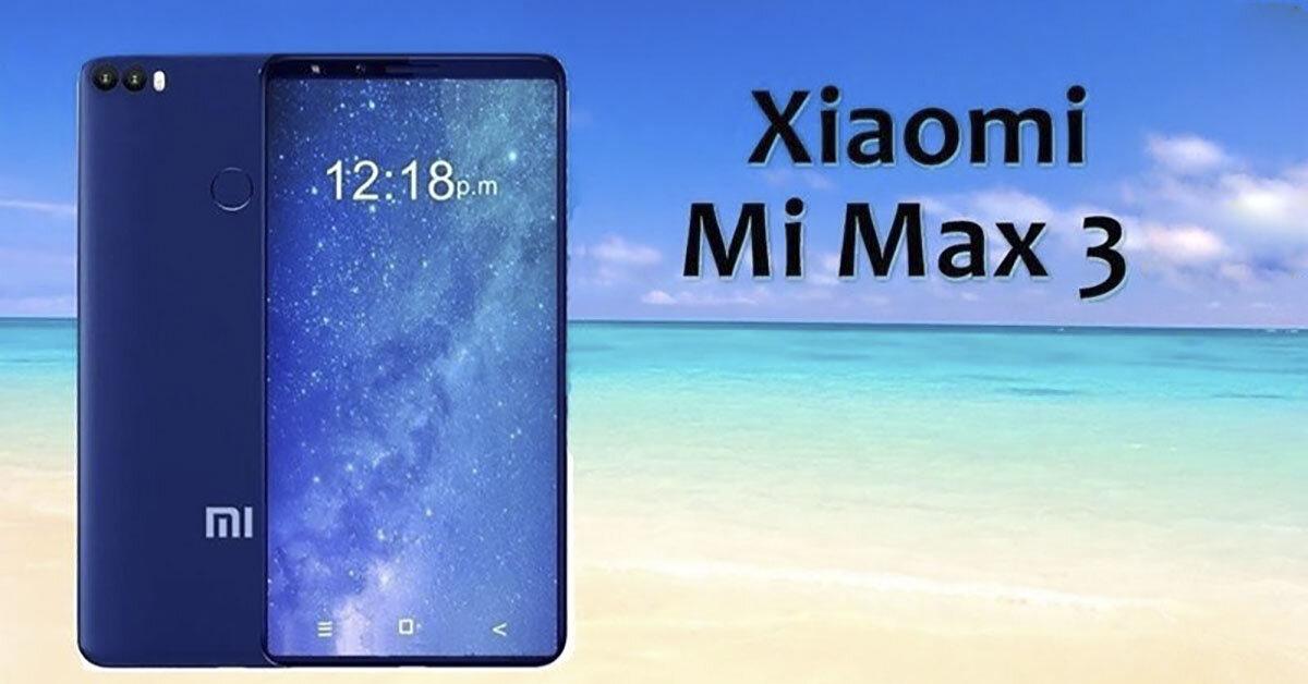 Xiaomi Mi Max 3 lộ diện: Thiết kế màn hình 7 inch giá rẻ 6 triệu đồng