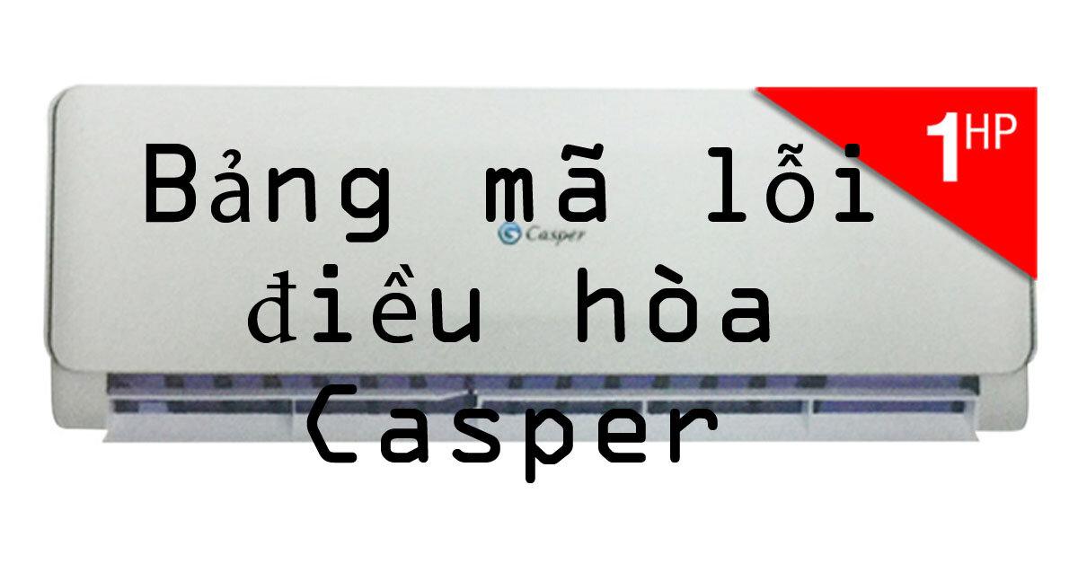 Ý nghĩa bảng mã lỗi trên điều hòa Casper nhập khẩu Thái Lan