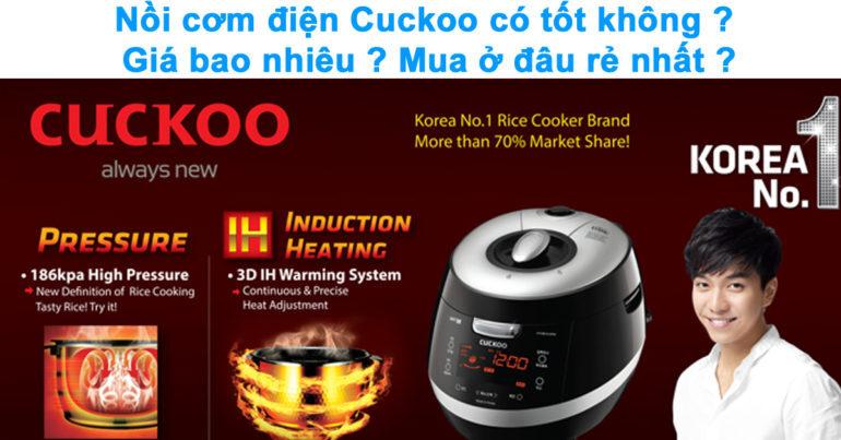 Nồi cơm điện Cuckoo có tốt không ? Giá bao nhiêu ? Mua ở đâu rẻ nhất ?