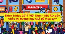 Black Friday 2017 Việt Nam - Giá ảo gây nhiễu thị trường hay giá rẻ thực sự ?