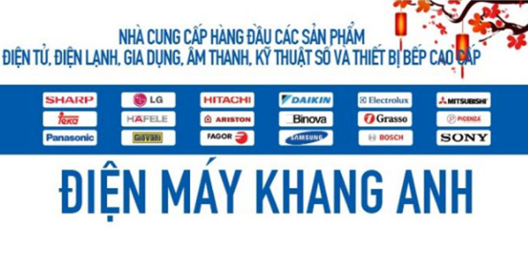 Điện máy Khang Anh – Chuyên cung cấp các sản phẩm điện tử, điện lạnh, âm thanh, máy ảnh kỹ thuật số và các thiết bị điện gia dụng chính hãng giá tốt nhất tại Hà Nội