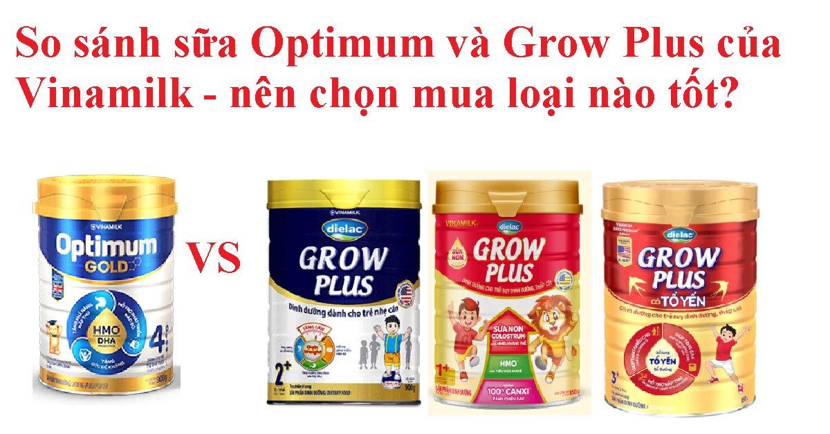 So sánh sữa Optimum và Grow Plus của Vinamilk - nên chọn mua loại nào tốt?