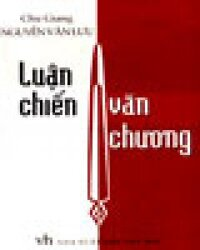 Luận Chiến Văn Chương (Giải Thưởng Hội Nhà Văn Việt Nam 1996) - Chu Giang
