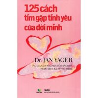125 Cách tìm gặp tình yêu của đời mình - Jan Yager