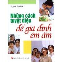 Những cách tuyệt diệu để gia đình êm ấm - Judy Ford