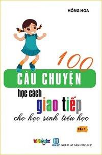 100 Câu chuyện học cách giao tiếp cho học sinh tiểu học - Tập 1